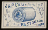 J & P. Coats / Best Six Cord Thread / White, Black, and Colors / For Hand and Machine / Donaldson Brothers, N.Y....